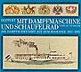 Mit Dampfmaschine und Schaufelrad - Die Dampfschiffahrt auf dem Bodensee 1817 - 1967